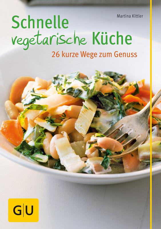 Schnelle vegetarische Küche – 26 kurze Wege zum Genuss - eBook - - GU