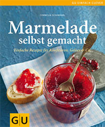 Einfache Rezepte für Konfitüre, Gelees und Marmeladen - Selbst gemacht