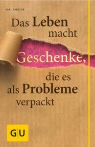 Das Leben macht Geschenke, die es als Probleme verpackt - Buch (Softcover)