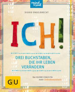 ICH! Drei Buchstaben, die Ihr Leben verändern - Buch (Hardcover)