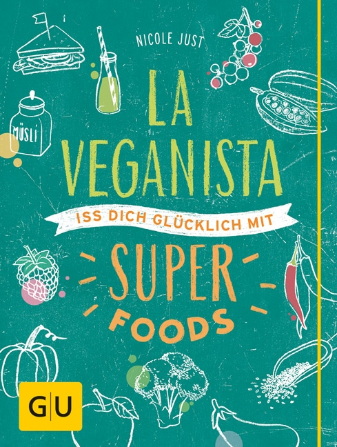La Veganista. Iss dich glücklich mit Superfoods